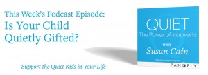 Quiet Podcast with Susan Cain: Is Your Child Quietly GIfted?