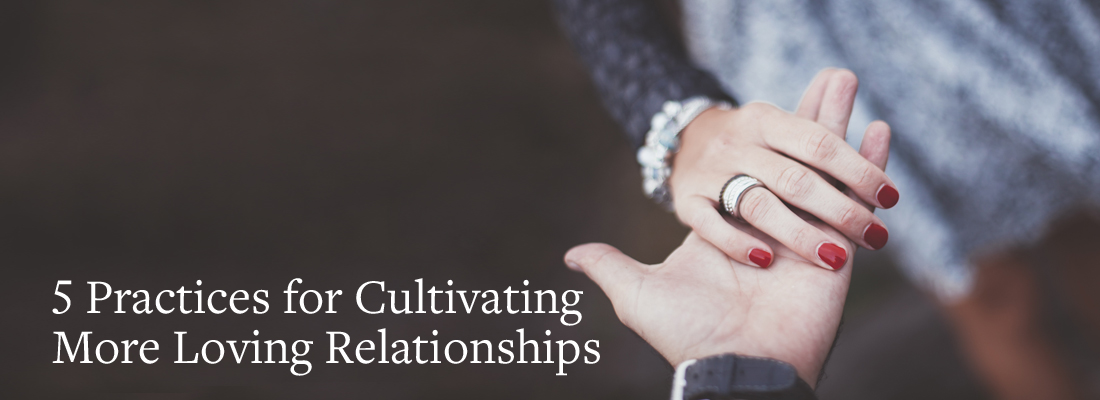 5-Practices-for-Cultivating-More-Loving-Relationships_BANNER