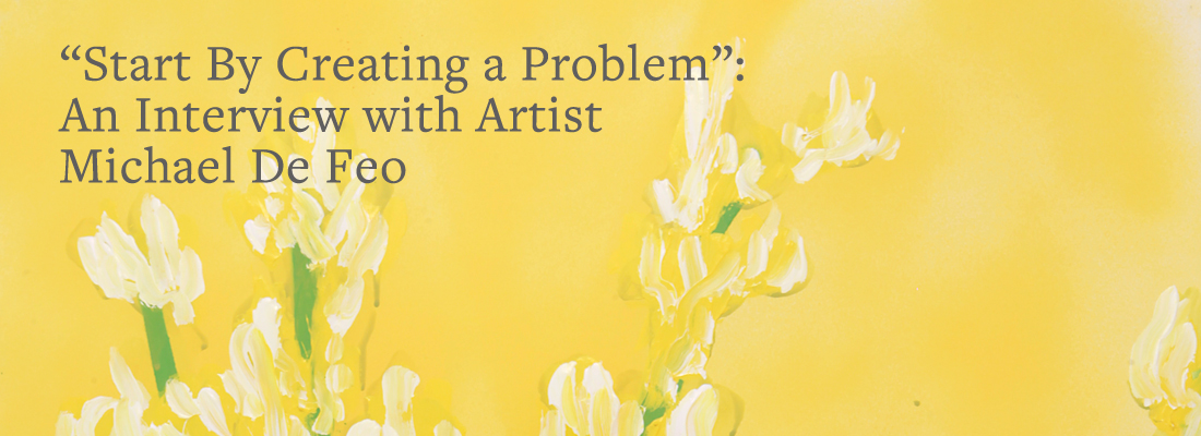 Start-By-Creating-a-Problem-An-Interview-with-Artist-Michael-De-Feo_BANNER