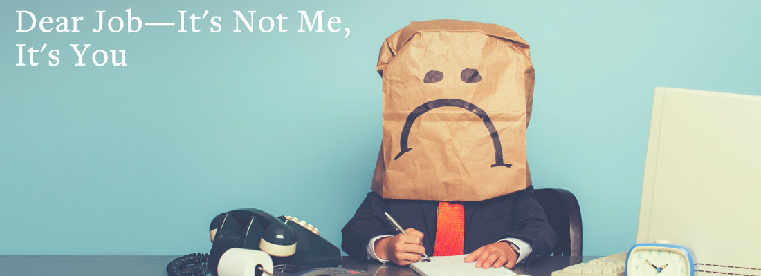 worker with frowning paper bag | Dear Job--It's Not Me, It's You