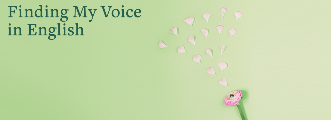 flower | Finding My Voice in English